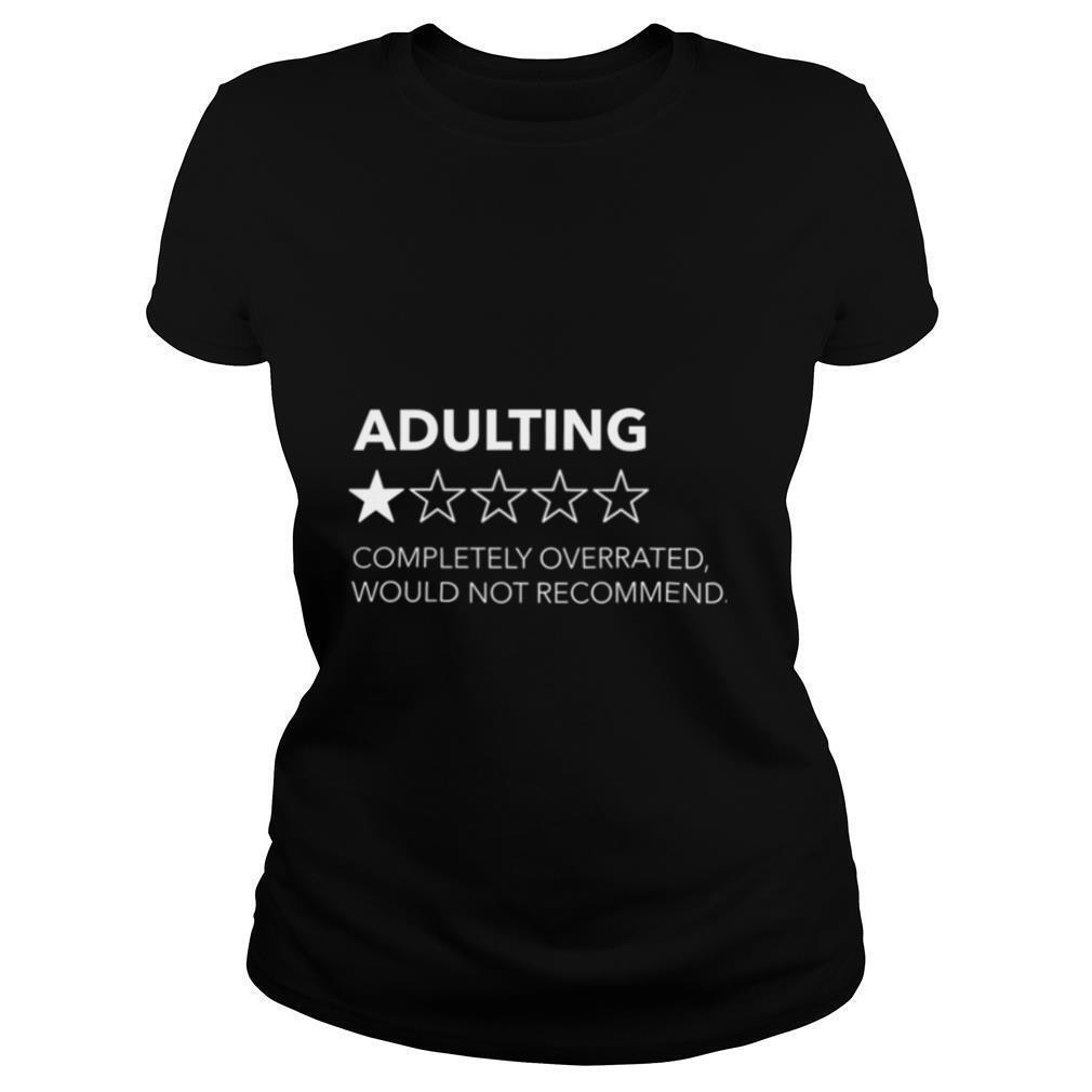 Adulting completely overrated would not recommend shirt