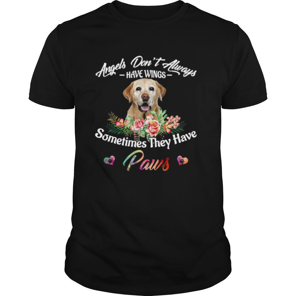 Angels Don't Always Have Wings Labrador Retriever Sometimes They Have Paws shirt
