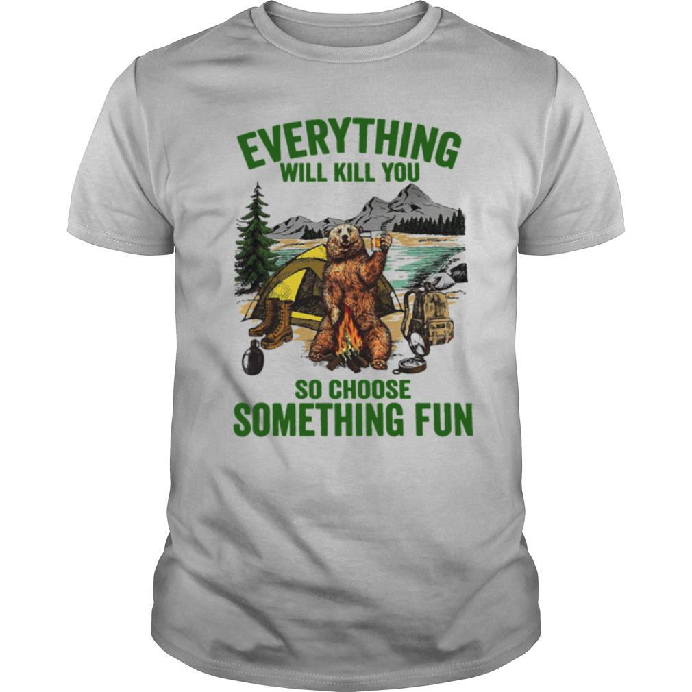 Beer Everything Will Kill You So Choose Something Fun shirt