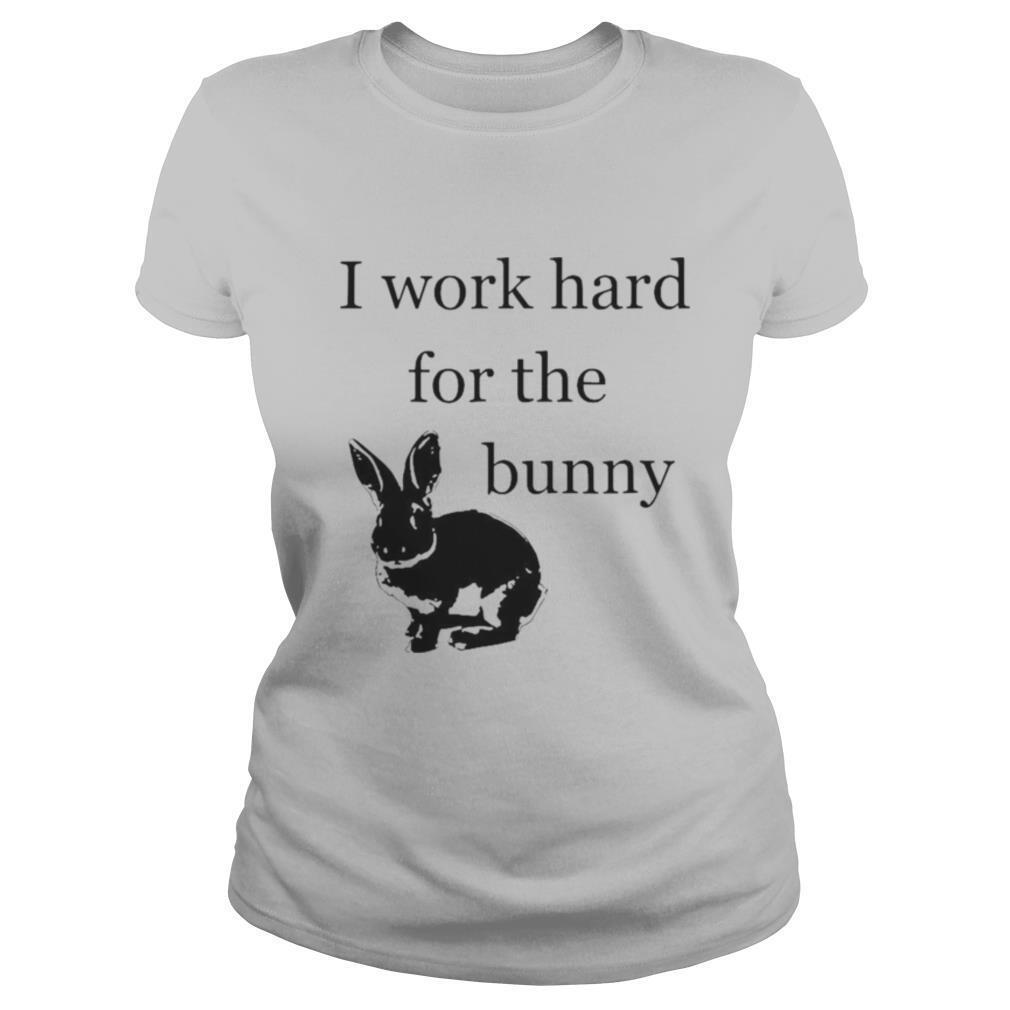 I Work Hard For The Bunny Funny Rabbit shirt