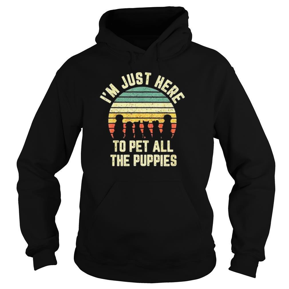 Im Just Here To Pet All The Puppies shirt
