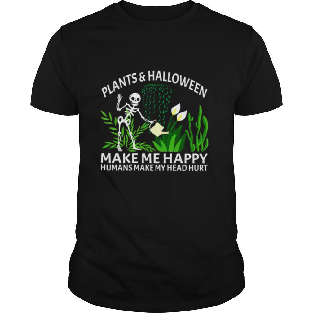 Skeleton Plants And Halloween Make Me Happy Humans Make My Head Hurt shirt