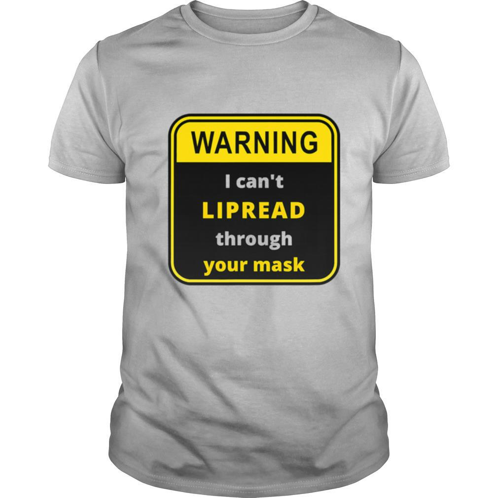 Warning I can't LIPREAD through your mask deaf support shirt
