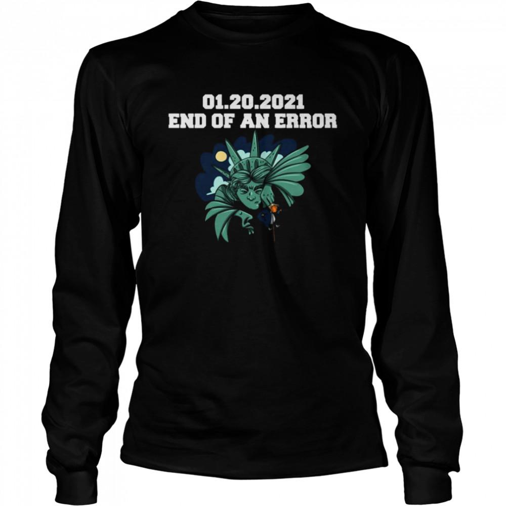 01 20 2021 End Of An Error Donald Trump  Long Sleeved T-shirt