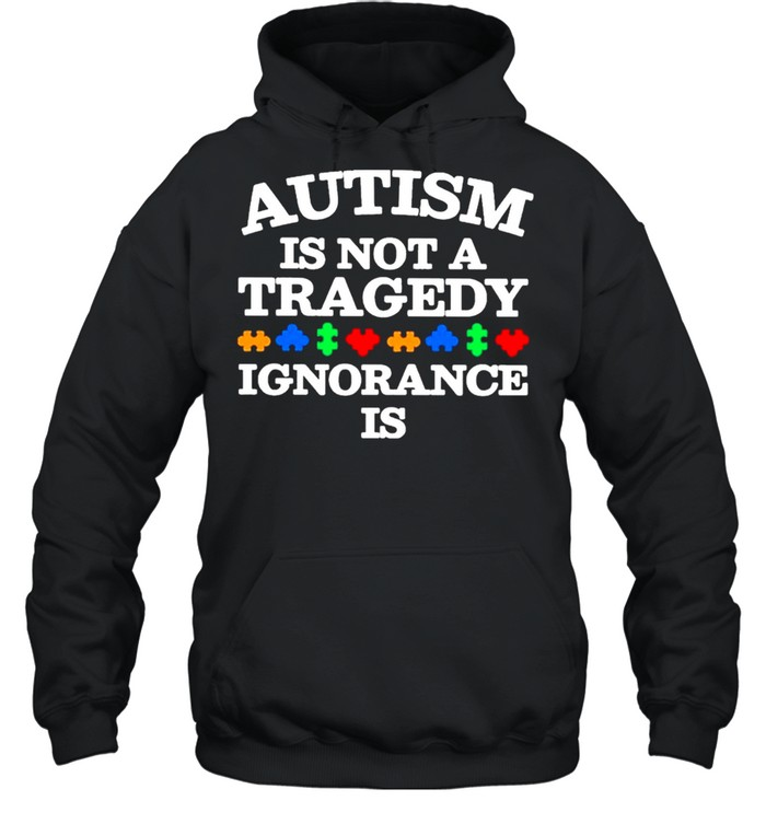 Autism is not a Tragedy Ignorance is  Unisex Hoodie