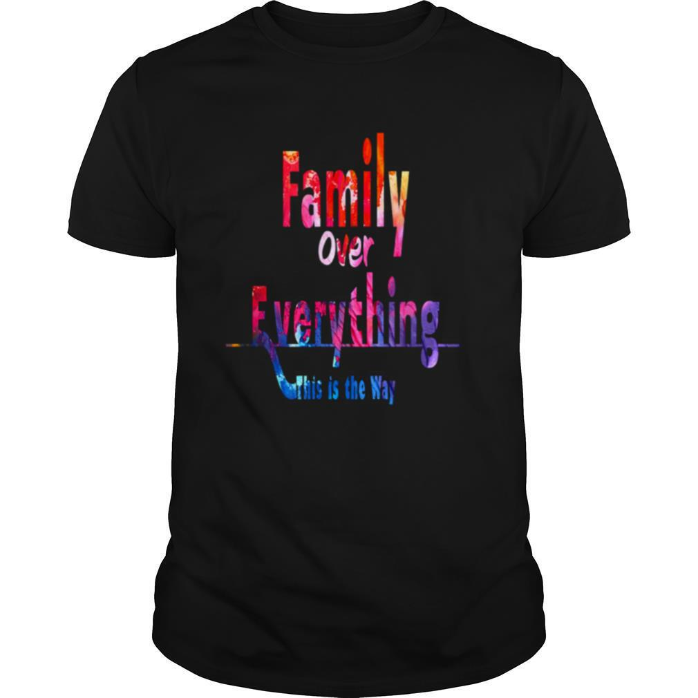 Family Over Everything This is the Way shirt