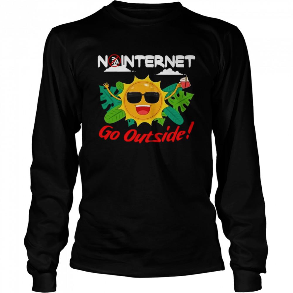 Happy No Internet Go Outside  Long Sleeved T-shirt