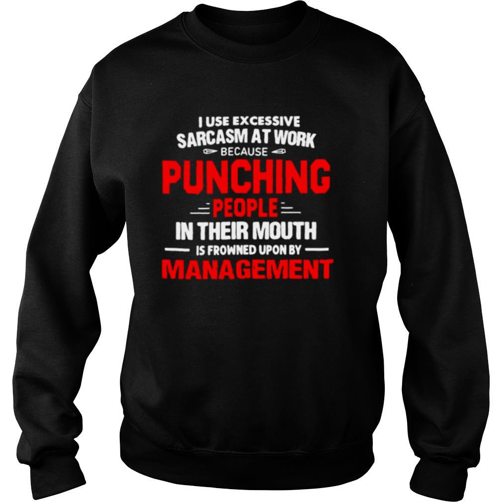 I Use Excessive Sarcasm At Work Because Punching People shirt