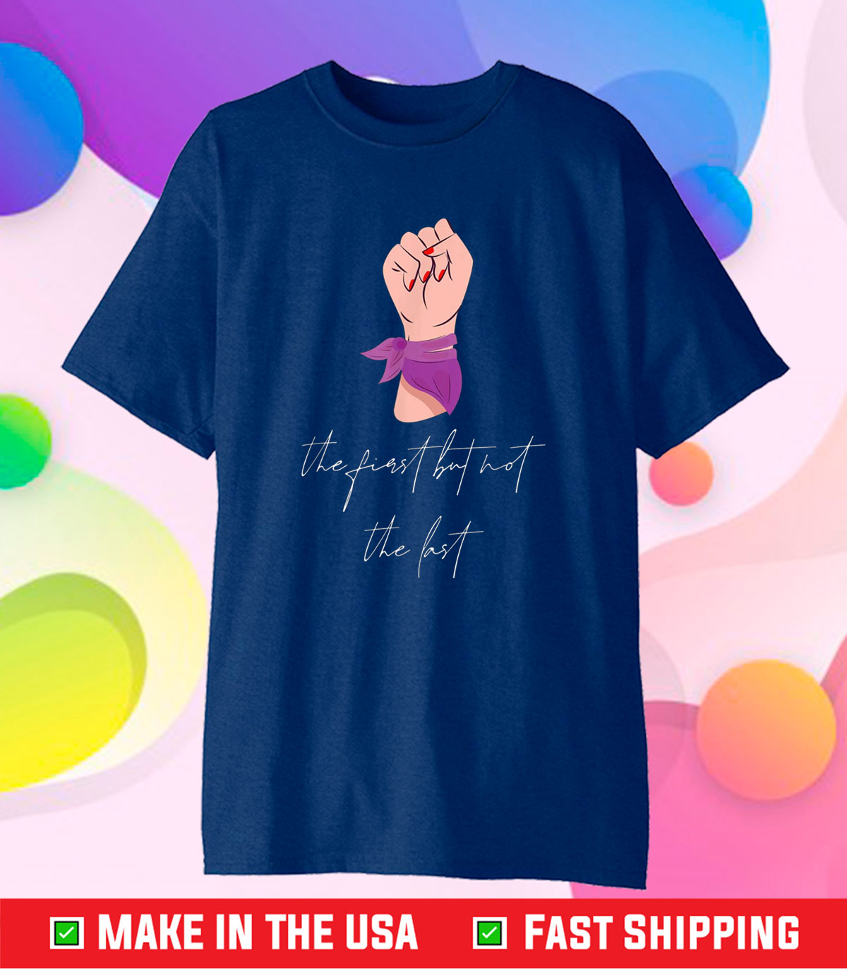 The First But Not The Last Kamala Harris Gift T-Shirts